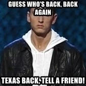 Eminem - Guess who's back, back Again Texas back, tell a friend!