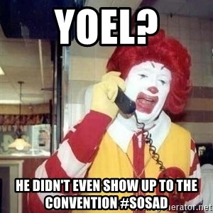 Ronald Mcdonald Call - Yoel? He didn't even show up to the convention #SOSAD