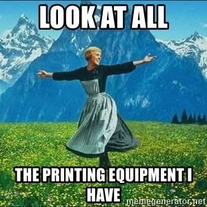 Look at all the things - LOOK AT ALL THE PRINTING EQUIPMENT I HAVE