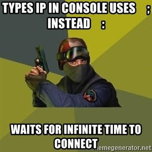 Counter Strike - Types ip in console uses     ;    instead     : waits for infinite time to connect