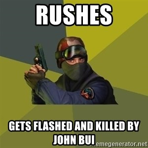 Counter Strike - RUSHES Gets flashed and killed by John Bui