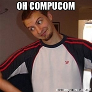 Oh you guy - oh compucom