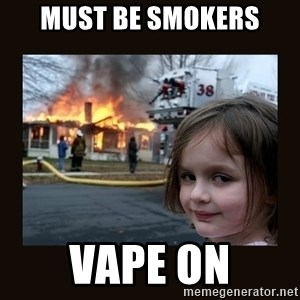 burning house girl - Must be smokers vape on