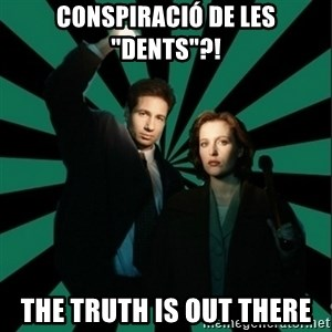 """Typical fans """"The X-files"""" - conspiració de les """"dents""""?! The Truth Is Out There"""