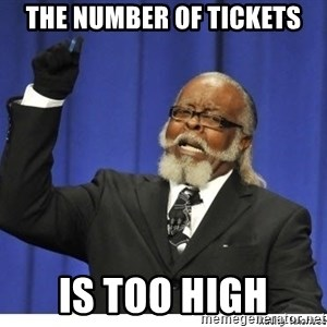 Too high - The Number of tickets is TOO HIGH