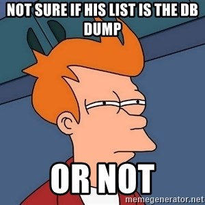 Futurama Fry - not sure if his list is the db dump or not