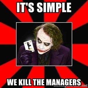 Typical Joker - It's simple We kill the managers
