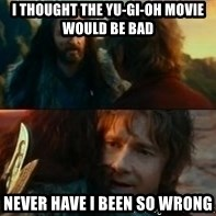 Never Have I Been So Wrong - I thought the Yu-Gi-Oh Movie would be bad Never have I been so wrong