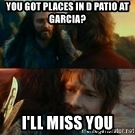 Never Have I Been So Wrong - YOU GOT PLACES IN D PATIO AT GARCIA? I'LL MISS YOU