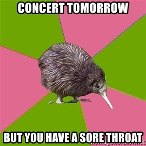 Choir Kiwi - concert tomorrow but you have a sore throat