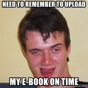 [10] guy meme - Need to remember to upload my E-book on time