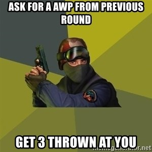 Counter Strike - Ask for a AWP from previous round Get 3 thrown at you