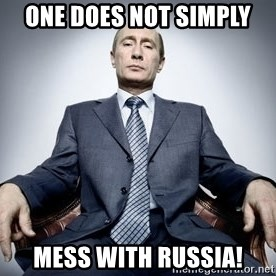 Vladimir Putin - One does not simply MESS WITH RUSSIA!