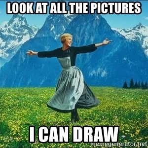 Look at all the things - Look at all the pictures I can draw