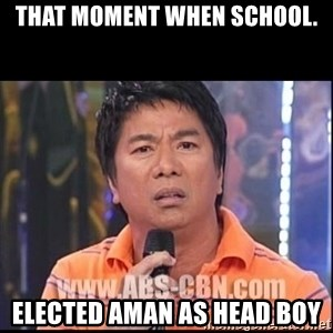 Willie Revillame U dont do that to me Prince22 - that moment when school. elected aman as head boy