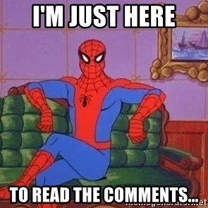 spider manf - I'm just here To read the comments...