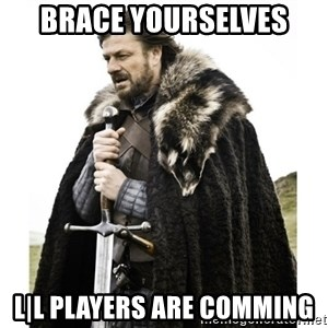 Imminent Ned  - Brace yourselves L|L players are comming