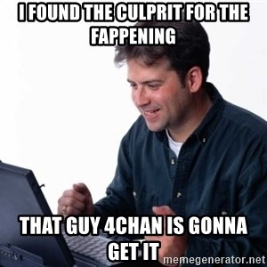 Net Noob - I found the culprit for the fappening that guy 4chan is gonna get it
