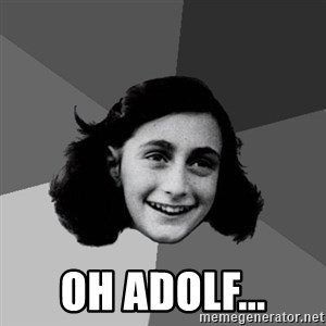 Anne Frank Lol -  oh adolf...