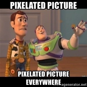 Buzz lightyear meme fixd - pixelated picture pixelated picture everywhere