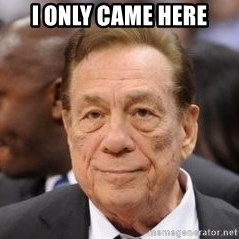 Donald Sterling - I only came here
