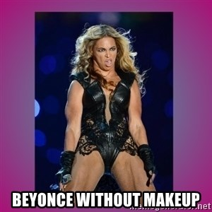 Ugly Beyonce -  Beyonce without makeup