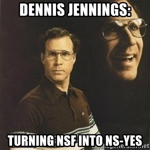 will ferrell - Dennis Jennings: Turning NSF into NS-YES