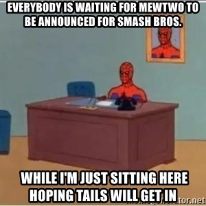 Spiderman Desk - everybody is waiting for mewtwo to be announced for smash bros.  while i'm just sitting here hoping tails will get in