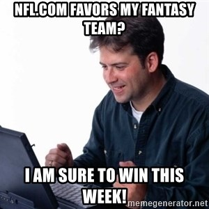 Net Noob - NFL.com favors my fantasy team? I am sure to win this week!