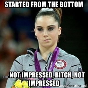 Not Impressed McKayla - Started from the bottom .... not impressed, bitch, not impressed