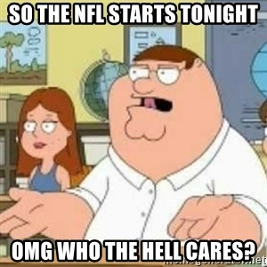 Peter Griffin who the hell cares - So the NFL starts tonight OMG who the hell cares?