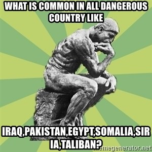 Overly-Literal Thinker - what is common in all dangerous country like iraq,pakistan,Egypt,Somalia,siria,taliban?