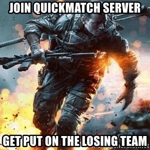 Battlefield 4  - join quickmatch server get put on the losing team
