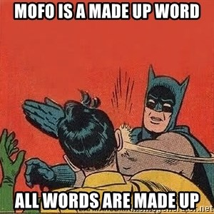 batman slap robin - mofo is a made up word all words are made up