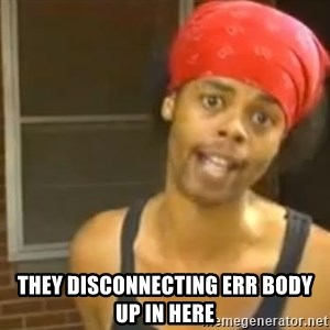 Antoine Dodson -  They disconnecting err body up in here