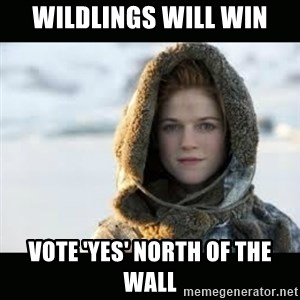 Ygritte - Wildlings Will Win Vote 'Yes' North Of The Wall