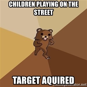 Pedo Bear From Beyond - Children playing on the street TARGET Aquired