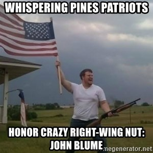 Overly patriotic american - whispering pines patriots honor crazy right-wing nut: john blume