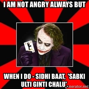 Typical Joker - i am not angry always but when i do - sidhi baat,  'sabki ulti ginti chalu'.