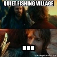 Never Have I Been So Wrong - Quiet fishing village ...