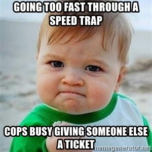 victory kid - going too fast through a speed trap cops busy giving someone else a ticket