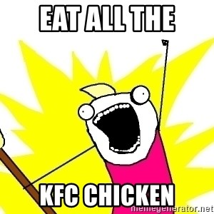 X ALL THE THINGS - EAT ALL THE KFC CHICKEN