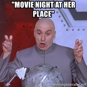 """Dr. Evil Air Quotes - """"Movie Night at her place"""""""