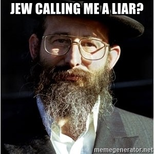 Like-A-Jew - Jew calling me a liar?