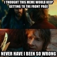 Never Have I Been So Wrong - I thought this meme would keep getting to the front page never have i been so wrong