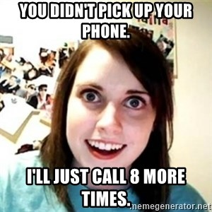 Overprotective Girlfriend - You didn't pick up your phone. I'll just call 8 more times.