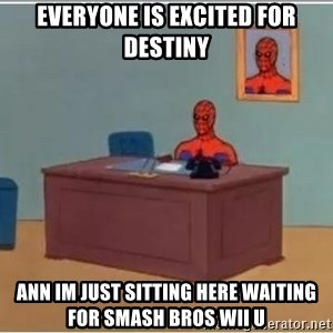 Spiderman Desk - Everyone is excited for destiny Ann im just sitting here waiting for smash bros wii u