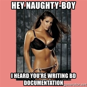 Hot Girl - Hey naughty-boy i heard you're writing BD documentation
