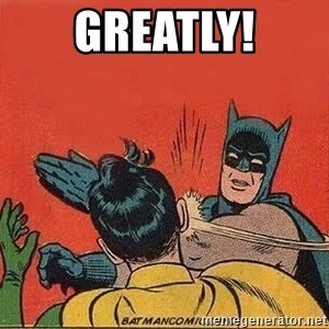 batman slap robin - Greatly!