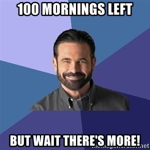 Billy Mays - 100 mornings left but wait there's more!